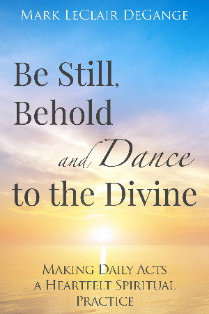 Be Still, Behold and Dance to the Divine