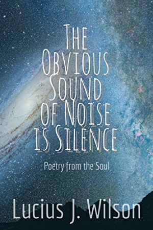 The Obvious Sound of Noise is Silence Poetry from the Soul